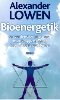 Alexander Lowen: Bioenergetik - Den verdensberømte terapi hvor kroppens sprog løser sindets problemer. (1976)