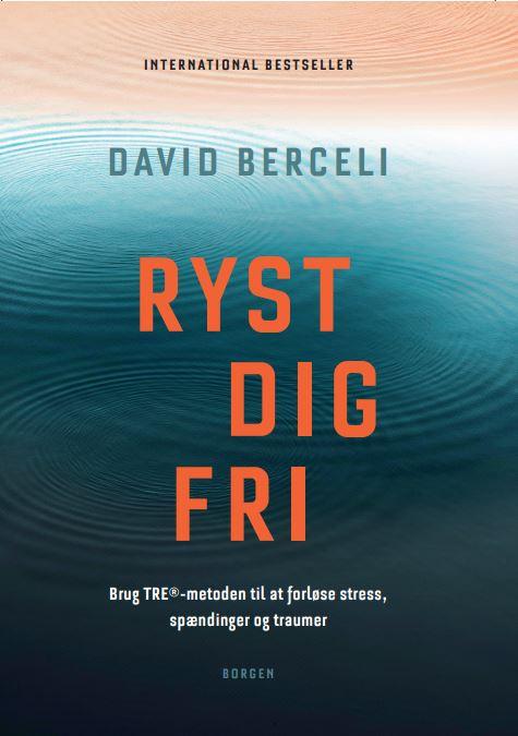 David Berceli: The Revolutionary Trauma Release Process. Transcend Your Toughest Times. (2008)